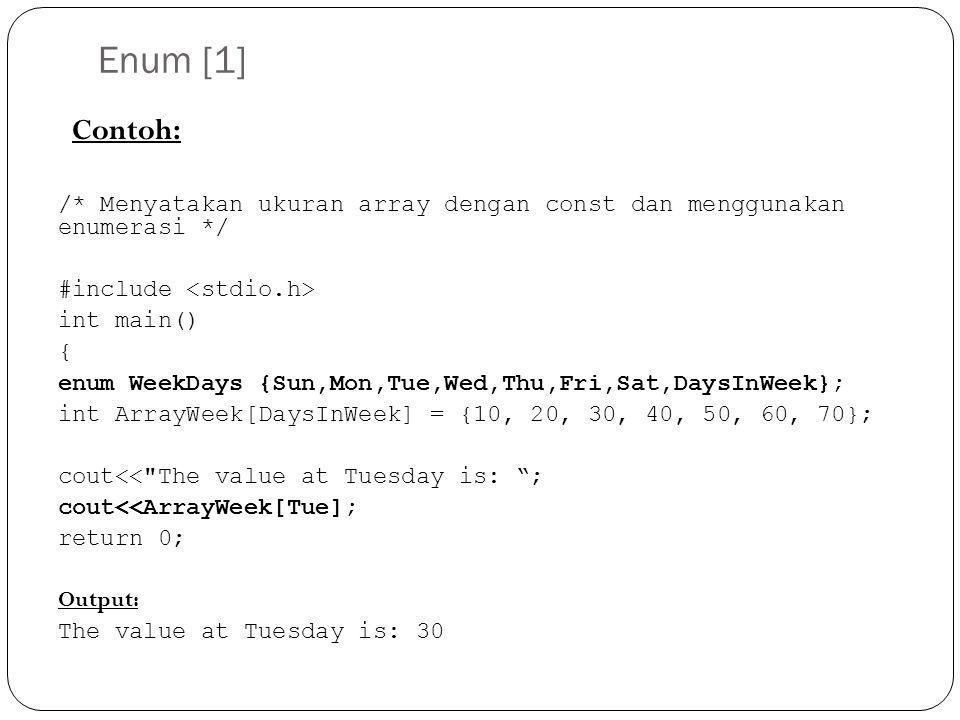 Enum [1] Contoh: /* Menyatakan ukuran array dengan const dan menggunakan enumerasi */ #include <stdio.h>